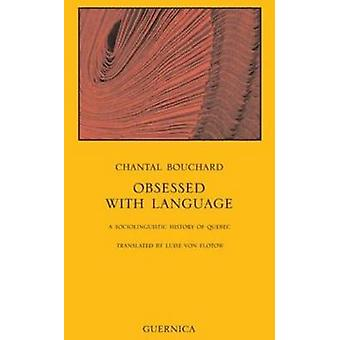 Obsessed with Language - A Sociolinguistic History of Quebec by Chanta