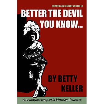 Better the Devil You Know by Betty Keller - 9781894759700 Book