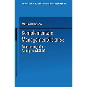 Komplementre Managementdiskurse  Polarisierung oder Paradigmenvielfalt by Hahmann & Martin