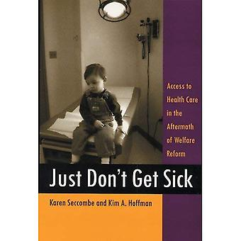 Just Don't Get Sick: Access to Health Care in the Aftermath of Welfare Reform (Critical Issues in Health and Medicine Series)