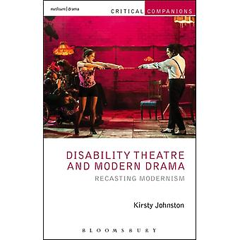 Disability Theatre and Modern Drama (Critical Companions) (Paperback) by Johnston Kirsty
