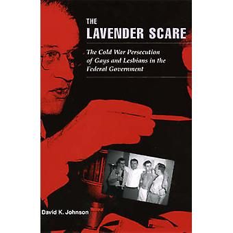 The Lavender Scare - The Cold War Persecution of Gays and Lesbians in