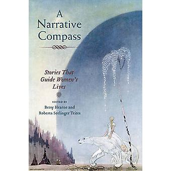 A Narrative Compass - Stories That Guide Women's Lives by Betsy Gould