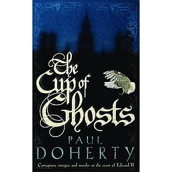 The Cup of Ghosts by Paul Doherty - 9780755328758 Book