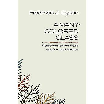 A Many-colored Glass - Reflections on the Place of Life in the Univers