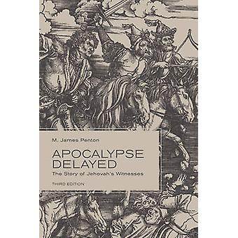 Apocalypse Delayed - The Story of Jehovah's Witnesses by James Penton