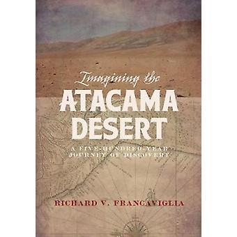 Imaginant le désert d'Atacama - un voyage de cinq - cent ans de découvrir