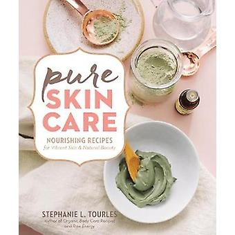 Pure Skin Care - Nourishing Recipes for Vibrant Skin & Natural Bea