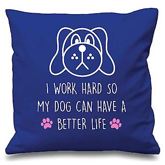 Dog I Work Hard So My Dog Can Have A Better Life Blue Cushion Cover 16