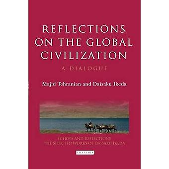 Reflections on the Global Civilization - A Dialogue by Majid Tehranian