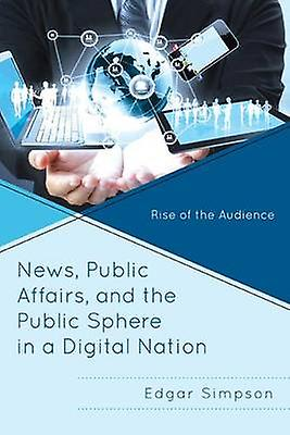 News - Public Affairs - and the Public Sphere in a Digital Nation - Ri