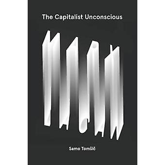 Den kapitalistiske ubevidste - Marx og Lacan af Samo Tomsic - 978178478