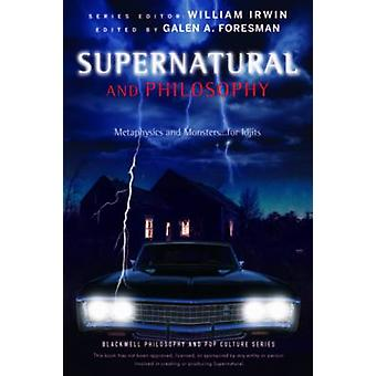 Supernatural and Philosophy  Metaphysics and Monsters ... for Idjits by Series edited by William Irwin & Edited by Galen A Foresman