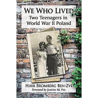 We Who Lived - Two Teenagers in World War II Poland by Hava Bromberg B