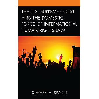 The U.S. Supreme Court and the Domestic Force of International Human