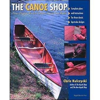 The Canoe Shop: Three Elegant Wooden Canoes Anyone Can Build