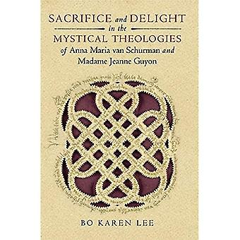 Sacrifice and Delight in the Mystical Theologies of Anna Maria van Schurman and Madame Jeanne Guyon (Studies in...