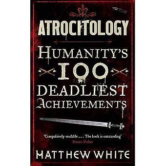 Atrocitology: Ihmiskunnan 100 Deadliest saavutukset
