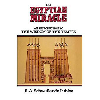 The Egyptian Miracle: An Introduction to the Wisdom of the Temple