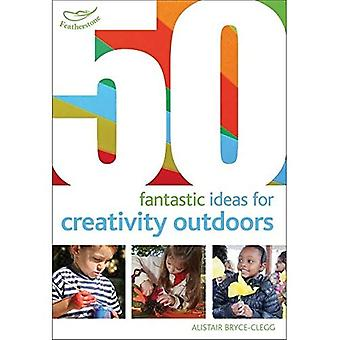 50 fantastic ideas for Creativity Outdoors (50 Fantastic Things)