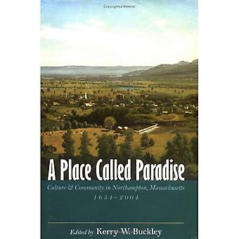A Place Called Paradise: Culture and Community in Northampton, Massachusetts, 1654-2004