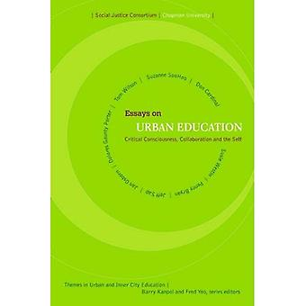 Essays on Urban Education: Critical Consciousness, Collaboration and the Self (Themes of Urban and Inner City...