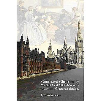 Contested Christianity: The Political and Social Contexts of Victorian Theology