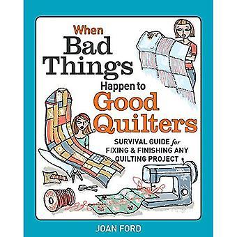 Quand les mauvaises choses arrivent aux bonnes couturières: Guide de survie pour la fixation et la finition des projets de Quilting