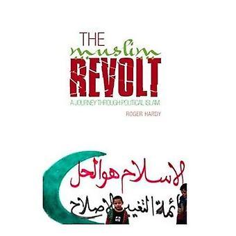 La révolte musulmane: Un voyage à travers l'Islam politique