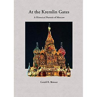 AT THE KREMLIN GATES: A Historical Portrait of Moscow