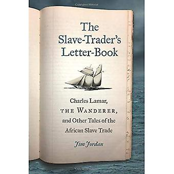 The Slave-Trader's Letter-Book: Charles Lamar, the Wanderer, and Other Tales of the African Slave� Trade (UnCivil Wars Series)
