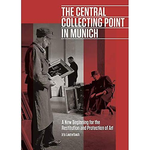 The Central Collecting Point in Munich - A New Beginning for the Restitution and Prougeection of Art