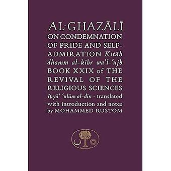 Al-Ghazali on the Condemnation of Pride and Self-Admiration: Book XXIX of the Revival of the Religious Sciences (The Islamic Texts Society's al-Ghazali Series)