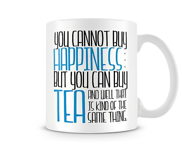 You Cannot Buy Happiness But You Can Buy Tea Mug