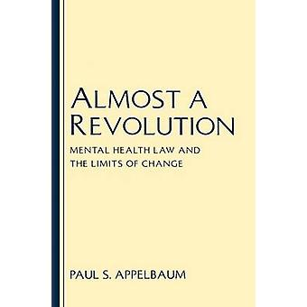 Almost a Revolution Mental Health Law  the Limits of Change by Appelbaum & Paul S.