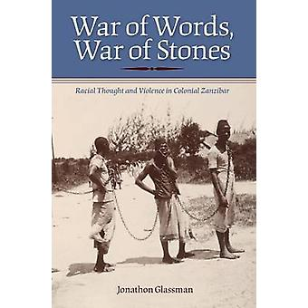 War of Words War of Stones Racial Thought and Violence in Colonial Zanzibar by Glassman & Jonathon