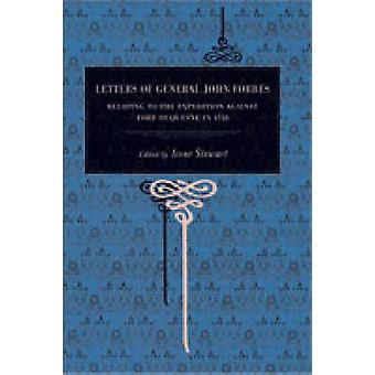 Letters of General John Forbes Relating to the Expedition Against Fort Duquesne in 1758 by Forbes & John