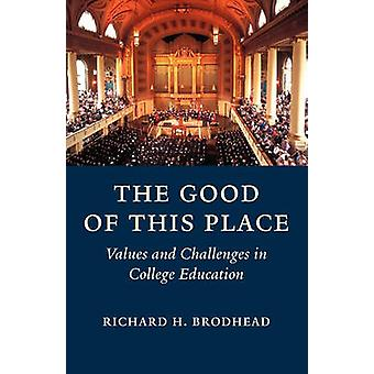 The Good of This Place by Brodhead & Richard H.