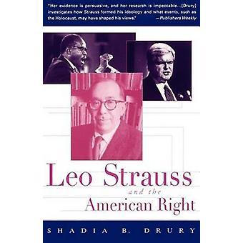 Leo Strauss and the American Right by Drury & Shadia B.