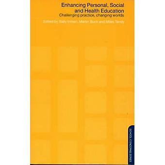 Enhancing Personal Social and Health Education Challenging Practice Changing Worlds by Inman & Sally
