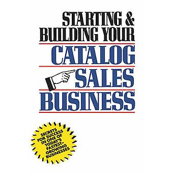 Starting and Building Your Catalog Sales Business Secrets for Success in One of Todays FastestGrowing Businesses by Holtz & Herman