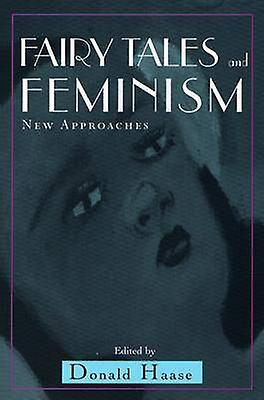 Fairy Tales and Feminism New Approaches by Haase & Donald