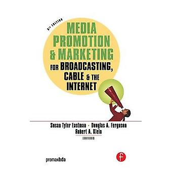Media Promotion  Marketing for Broadcasting Cable  the Internet by Eastman & Susan Tyler
