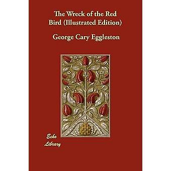 Vraket av den røde fuglen illustrert utgave av Eggleston & George Cary