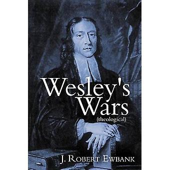 Wesleys Wars Theological by Ewbank & J. Robert