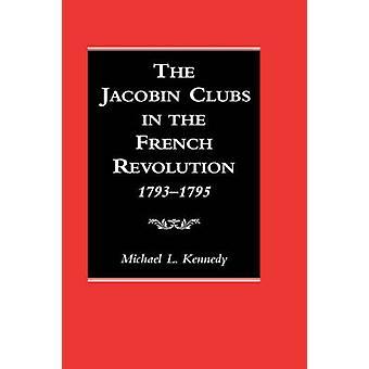 Die Jakobiner-Clubs in der französischen Revolution 17931795 von Kennedy & M A