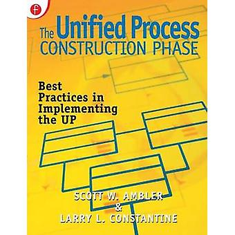 The Unified Process Construction Phase Best Practices in Implementing the Up by Ambler & Scott W.
