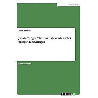 Jan de Zanger Warum haben wir nichts gesagt. Eine Analyse by Becker & Julia