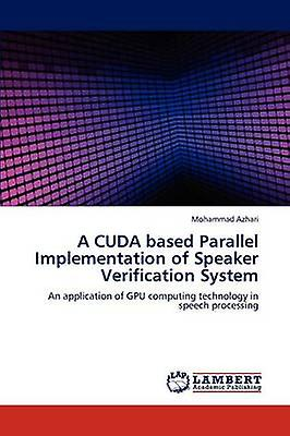 A CUDA based Parallel Implementation of Speaker Verification System by Azhari & Mohammad