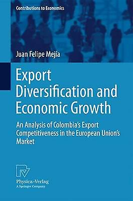 Export Diversification and Economic Growth  An Analysis of Colombias Export Competitiveness in the European Unions Market by Meja & Juan Felipe